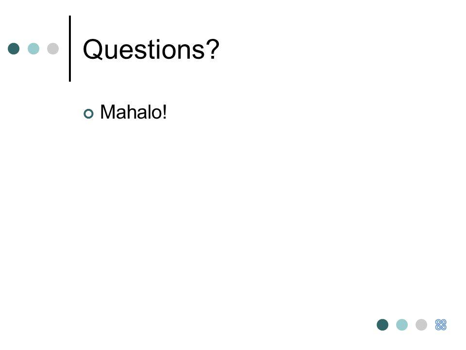 Questions Mahalo!