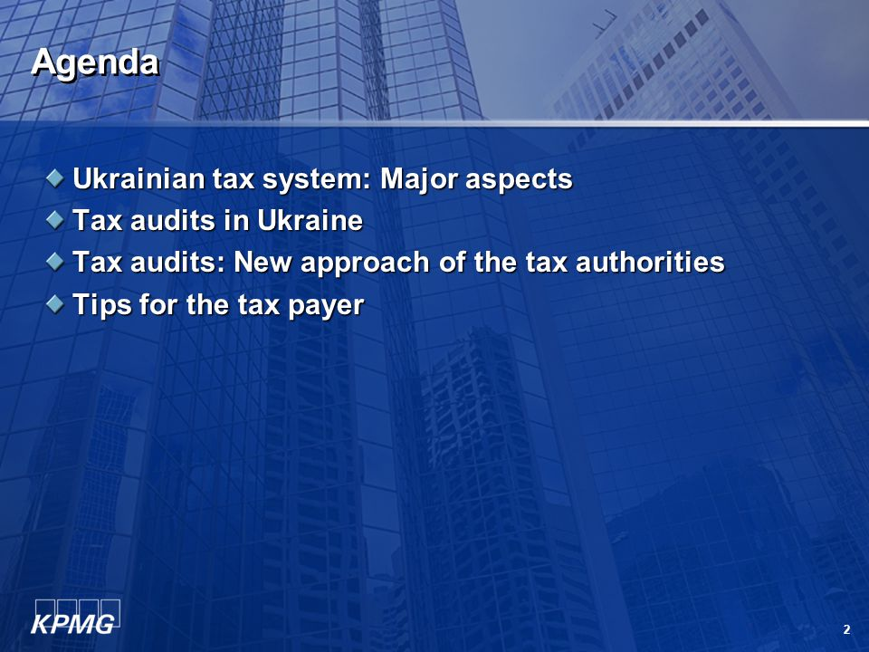 2 Agenda Ukrainian tax system: Major aspects Tax audits in Ukraine Tax audits: New approach of the tax authorities Tips for the tax payer