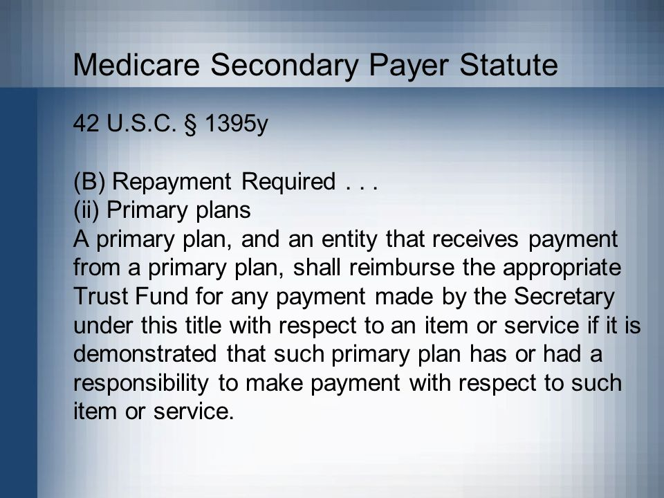 Medicare Secondary Payer Statute 42 U.S.C. § 1395y (B) Repayment Required...