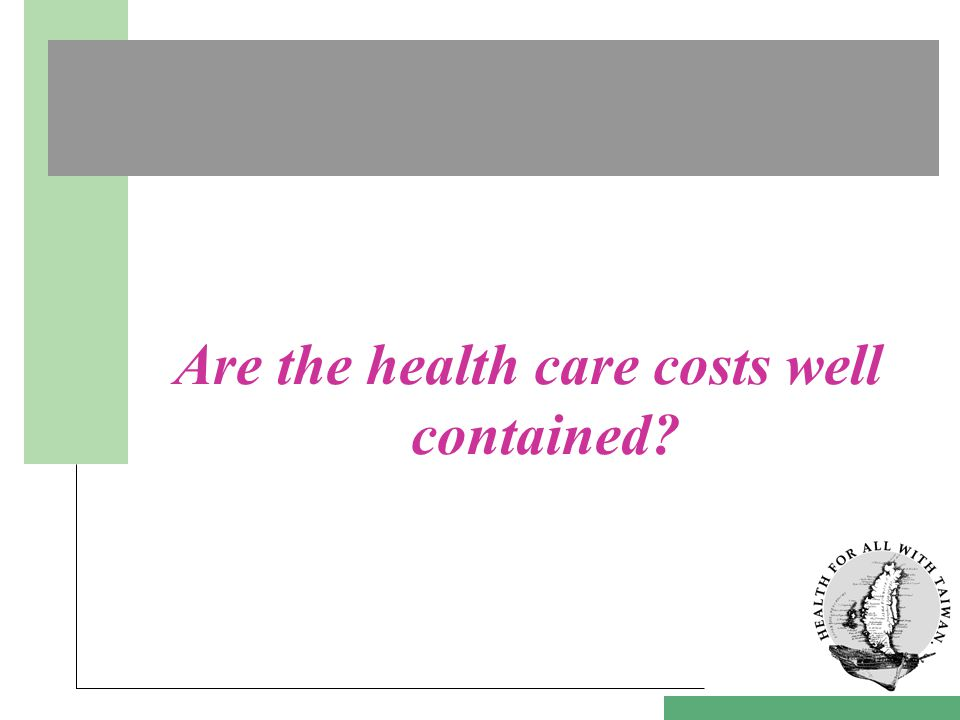 Are the health care costs well contained?