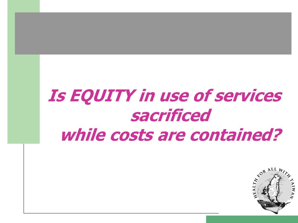 Is EQUITY in use of services sacrificed while costs are contained