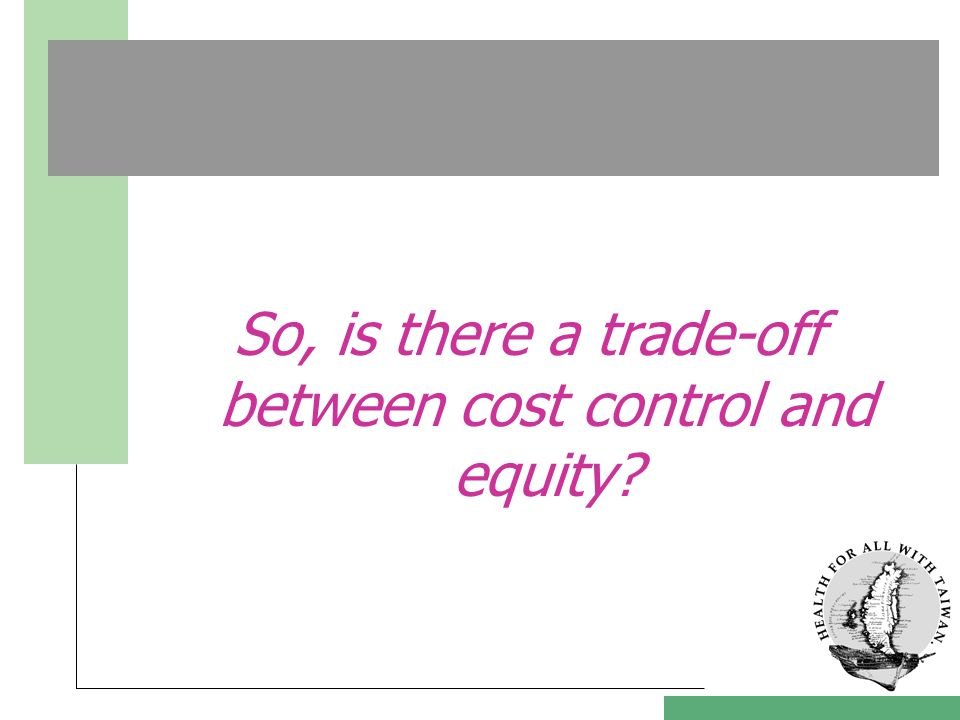 So, is there a trade-off between cost control and equity?