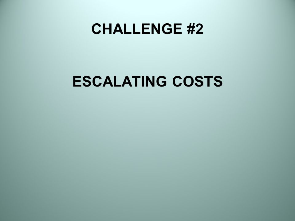 CHALLENGE #2 ESCALATING COSTS