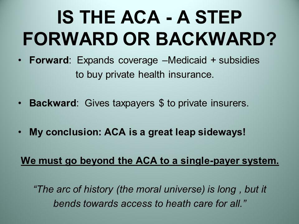 IS THE ACA - A STEP FORWARD OR BACKWARD.