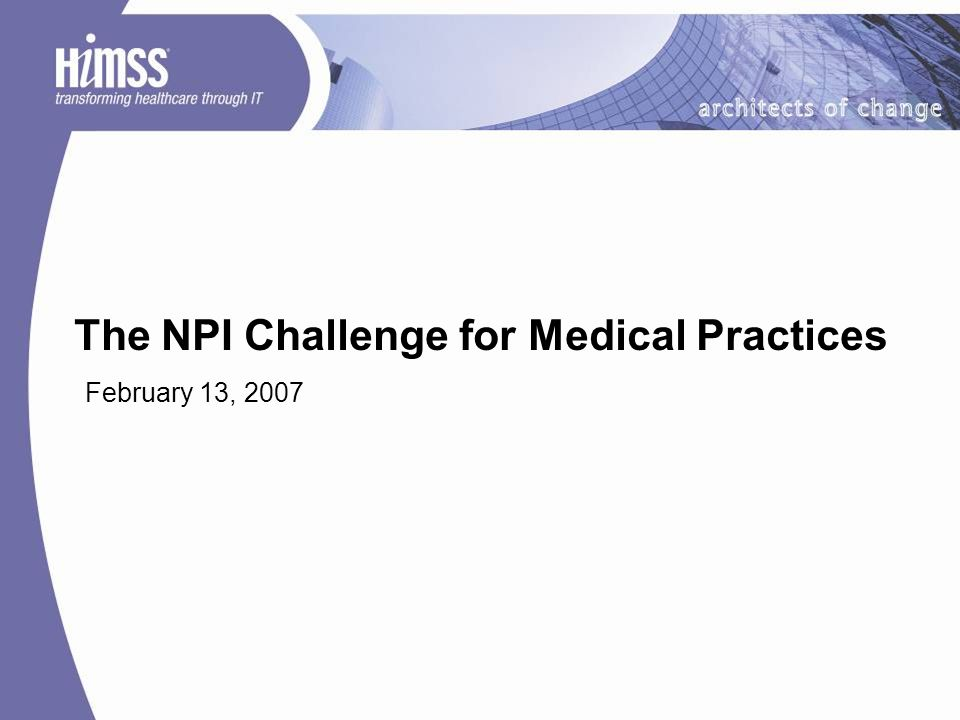 The NPI Challenge for Medical Practices February 13, 2007