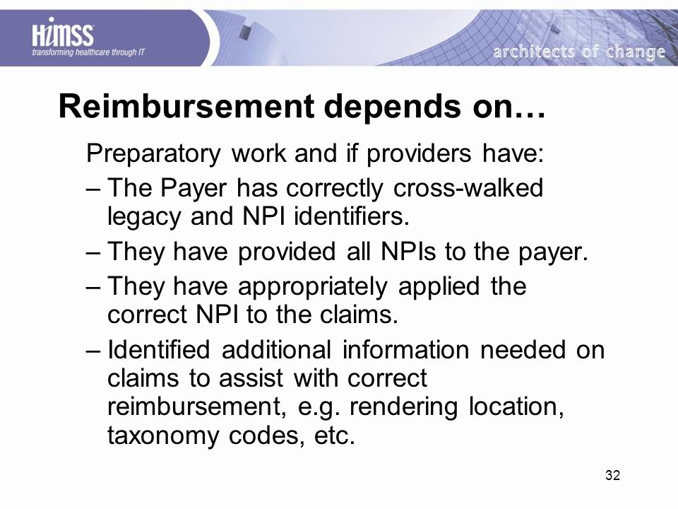 32 Reimbursement depends on… Preparatory work and if providers have: –The Payer has correctly cross-walked legacy and NPI identifiers.