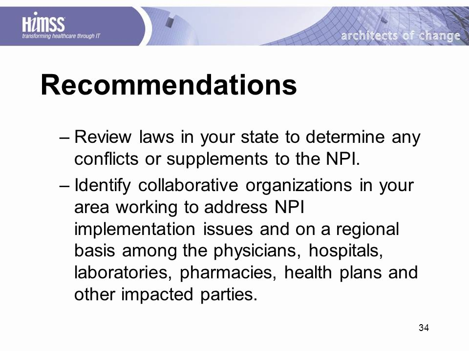 34 Recommendations –Review laws in your state to determine any conflicts or supplements to the NPI.
