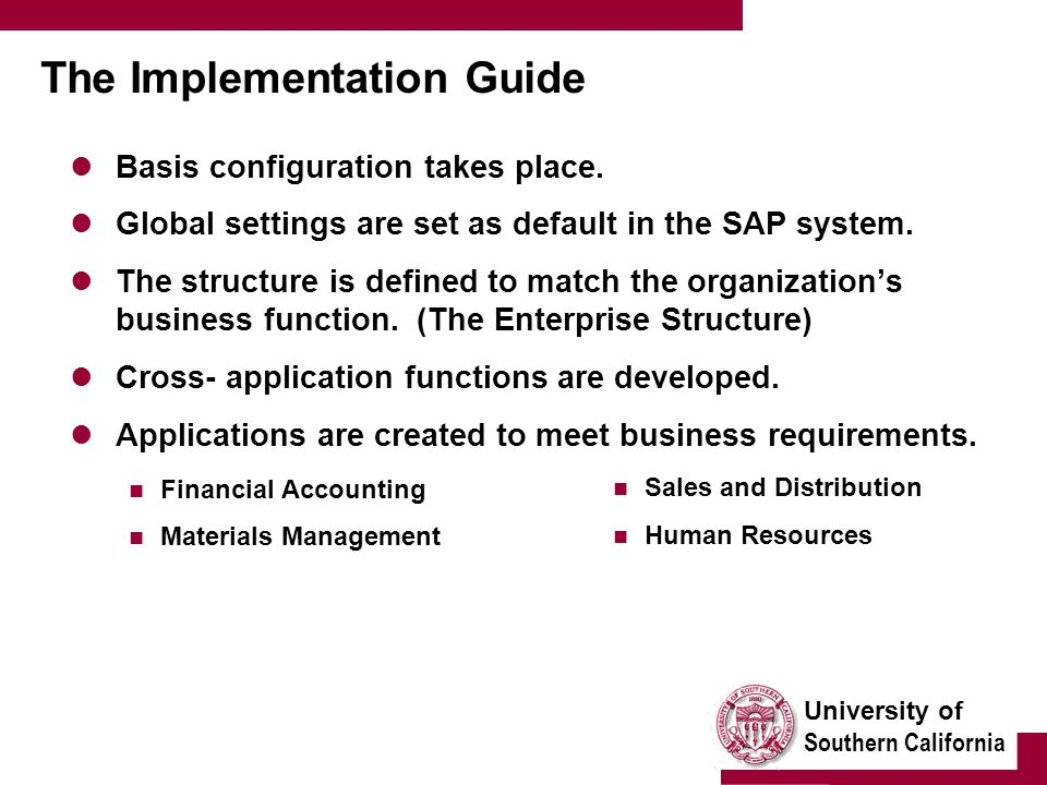 University of Southern California The Implementation Guide Basis configuration takes place. Global settings are set as default in the SAP system. The