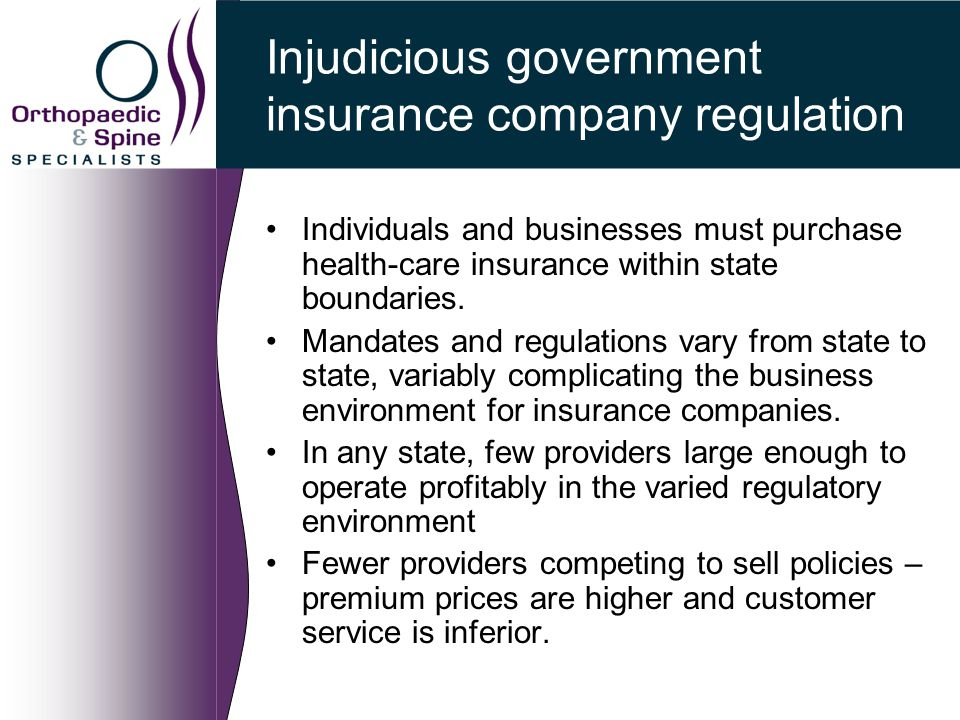 Injudicious government insurance company regulation Individuals and businesses must purchase health-care insurance within state boundaries.