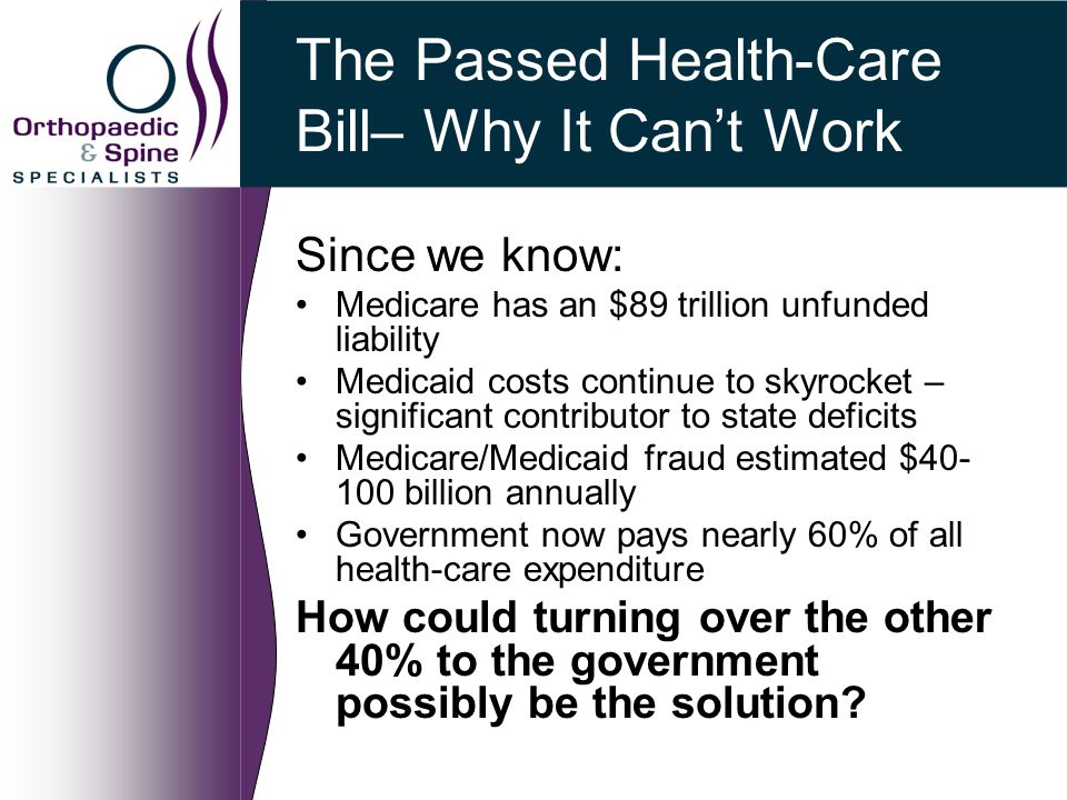 The Passed Health-Care Bill– Why It Can't Work Since we know: Medicare has an $89 trillion unfunded liability Medicaid costs continue to skyrocket – s