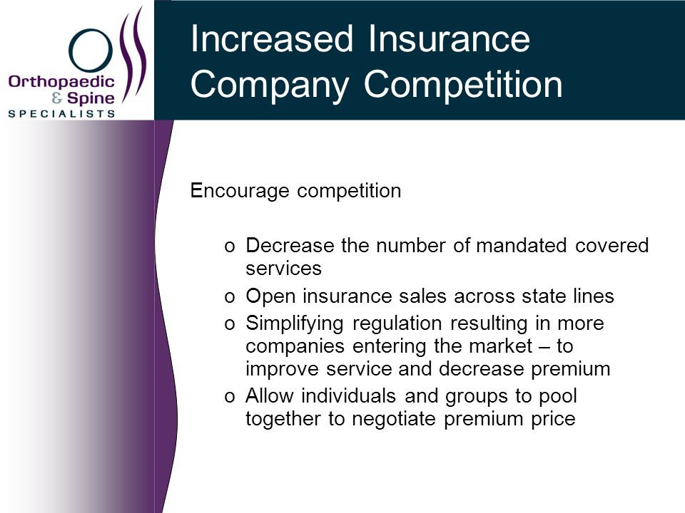 Increased Insurance Company Competition Encourage competition oDecrease the number of mandated covered services oOpen insurance sales across state lin