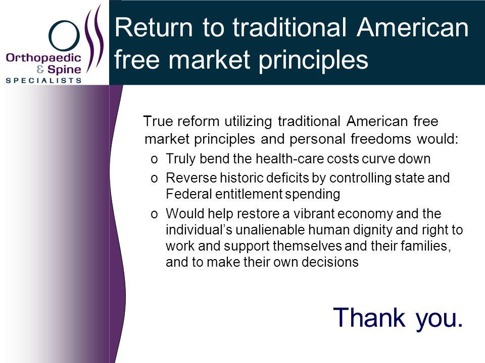 Return to traditional American free market principles True reform utilizing traditional American free market principles and personal freedoms would: o
