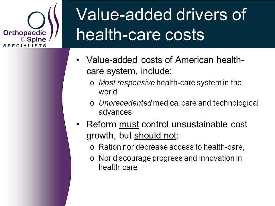Value-added drivers of health-care costs Value-added costs of American health- care system, include: oMost responsive health-care system in the world