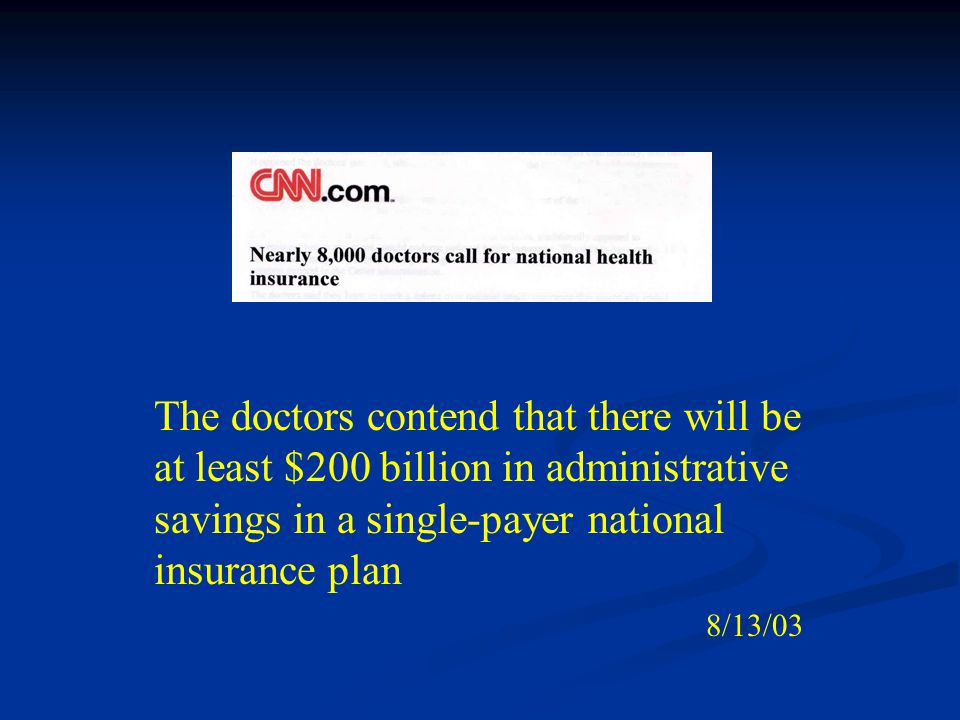 The doctors contend that there will be at least $200 billion in administrative savings in a single-payer national insurance plan 8/13/03