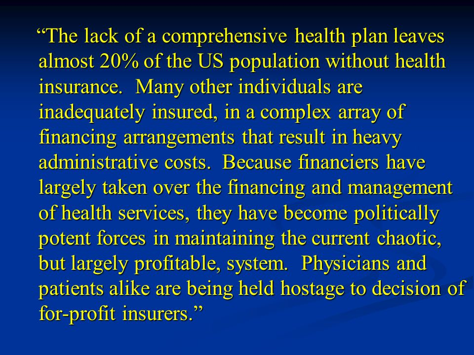 The lack of a comprehensive health plan leaves almost 20% of the US population without health insurance.