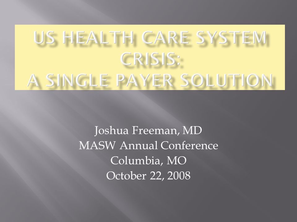 Joshua Freeman, MD MASW Annual Conference Columbia, MO October 22, 2008