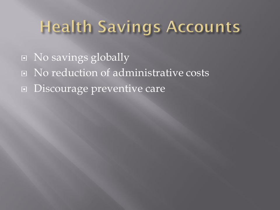  No savings globally  No reduction of administrative costs  Discourage preventive care