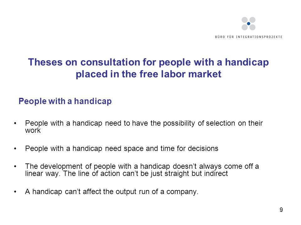 9 Theses on consultation for people with a handicap placed in the free labor market People with a handicap need to have the possibility of selection o