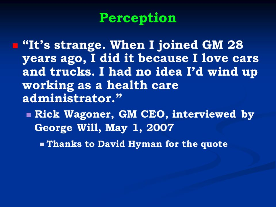 Perception It's strange. When I joined GM 28 years ago, I did it because I love cars and trucks.