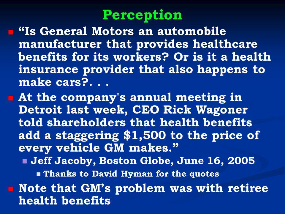 Perception Is General Motors an automobile manufacturer that provides healthcare benefits for its workers.