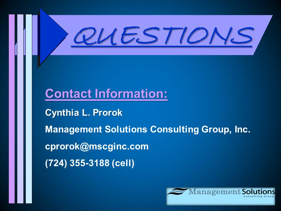 QUESTIONS Contact Information: Cynthia L. Prorok Management Solutions Consulting Group, Inc.