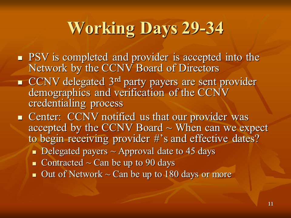 11 Working Days 29-34 PSV is completed and provider is accepted into the Network by the CCNV Board of Directors PSV is completed and provider is accep