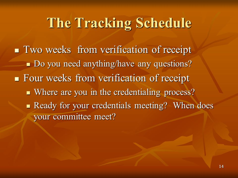 14 The Tracking Schedule Two weeks from verification of receipt Two weeks from verification of receipt Do you need anything/have any questions? Do you