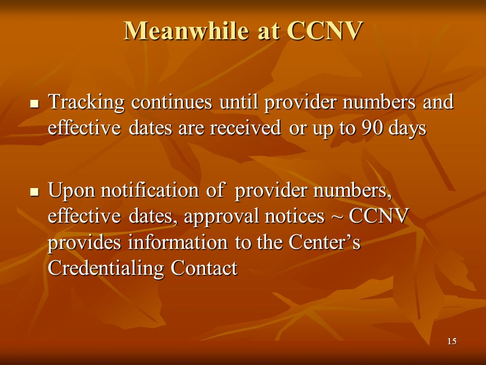 15 Meanwhile at CCNV Tracking continues until provider numbers and effective dates are received or up to 90 days Tracking continues until provider num