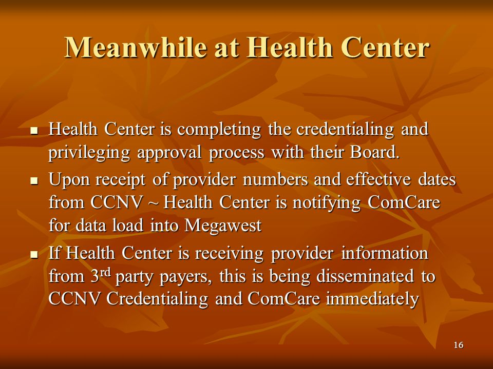 16 Meanwhile at Health Center Health Center is completing the credentialing and privileging approval process with their Board.