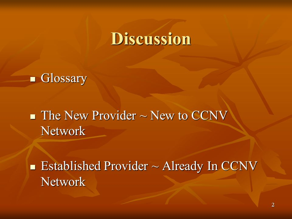 2 Discussion Glossary Glossary The New Provider ~ New to CCNV Network The New Provider ~ New to CCNV Network Established Provider ~ Already In CCNV Network Established Provider ~ Already In CCNV Network