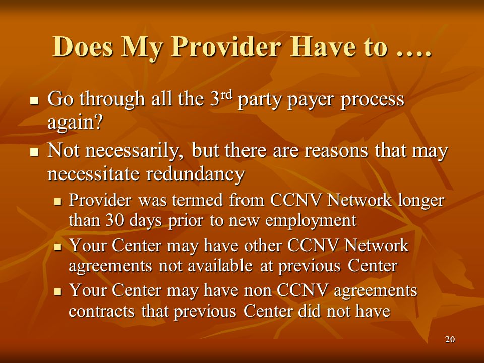 20 Does My Provider Have to …. Go through all the 3 rd party payer process again? Go through all the 3 rd party payer process again? Not necessarily,