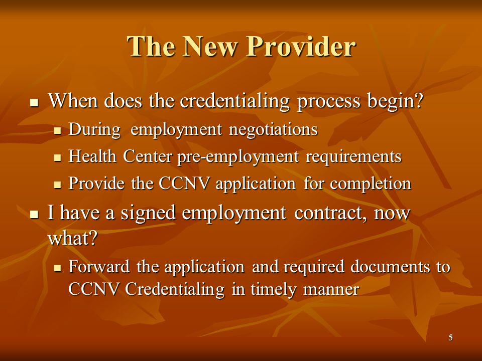 5 The New Provider When does the credentialing process begin? When does the credentialing process begin? During employment negotiations During employm