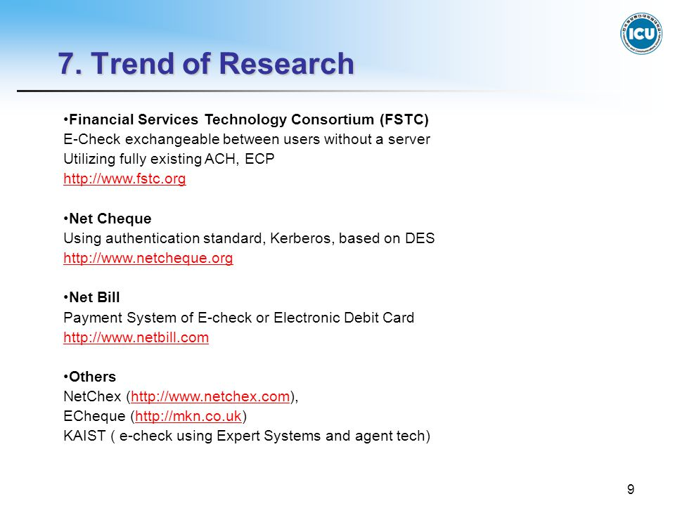 9 7. Trend of Research Financial Services Technology Consortium (FSTC) E-Check exchangeable between users without a server Utilizing fully existing AC