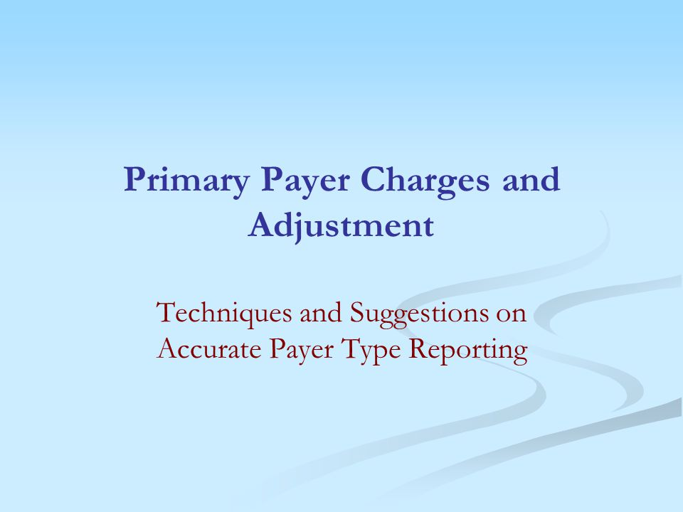 Primary Payer Charges and Adjustment Techniques and Suggestions on Accurate Payer Type Reporting