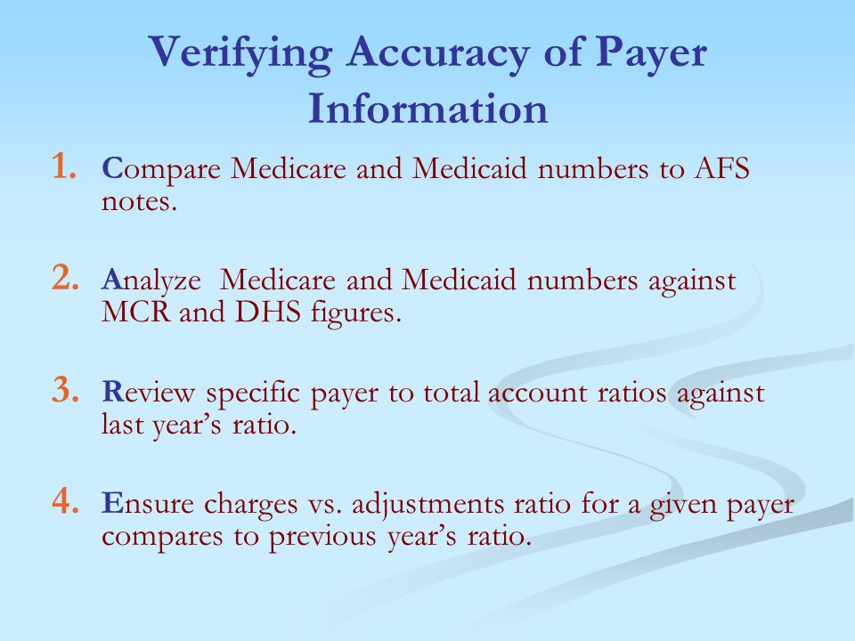 Verifying Accuracy of Payer Information 1. Compare Medicare and Medicaid numbers to AFS notes.