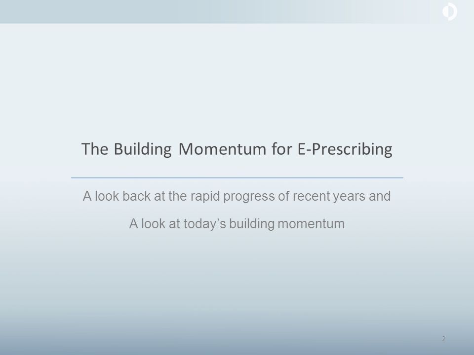 The Building Momentum for E-Prescribing A look back at the rapid progress of recent years and A look at today's building momentum 2