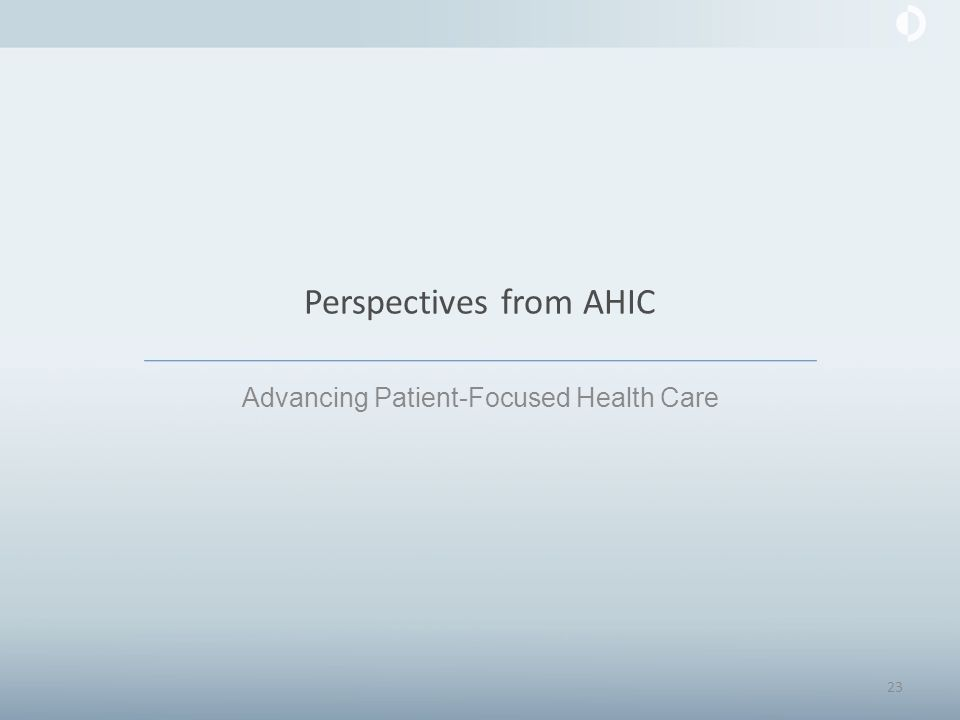 Perspectives from AHIC Advancing Patient-Focused Health Care 23