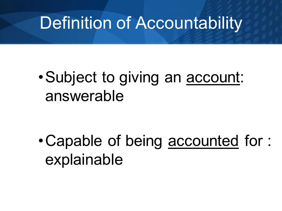 Definition of Accountability Subject to giving an account: answerable Capable of being accounted for : explainable