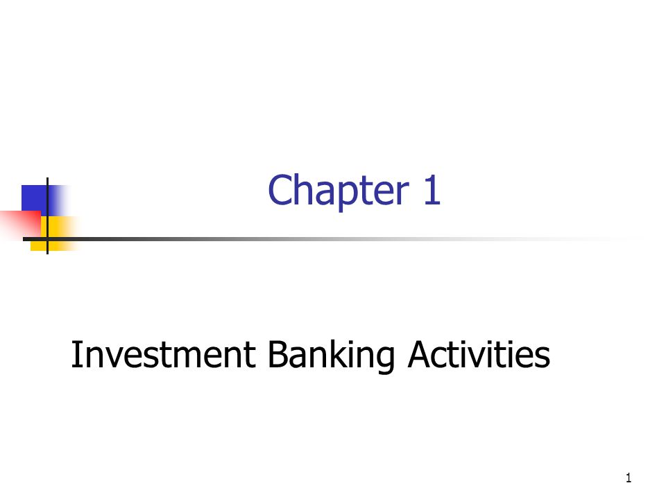 1 Chapter 1 Investment Banking Activities