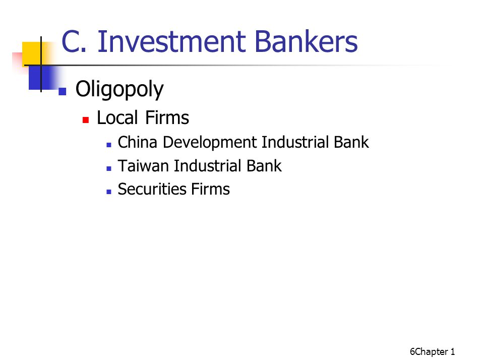 6Chapter 1 C. Investment Bankers Oligopoly Local Firms China Development Industrial Bank Taiwan Industrial Bank Securities Firms