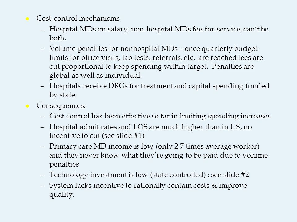 l Cost-control mechanisms –Hospital MDs on salary, non-hospital MDs fee-for-service, can't be both. –Volume penalties for nonhospital MDs – once quart