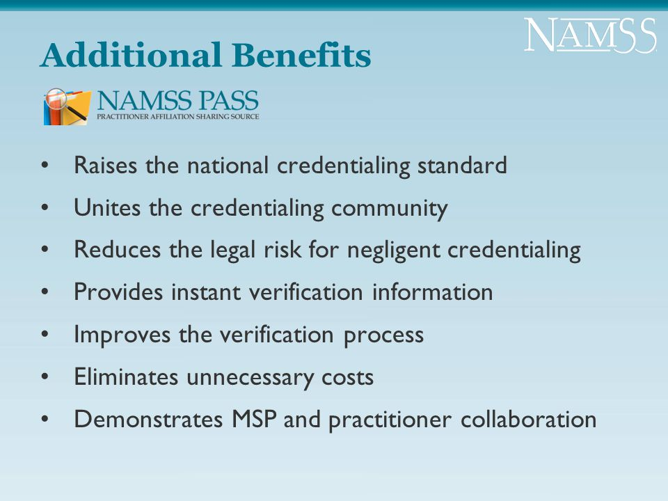 Additional Benefits Raises the national credentialing standard Unites the credentialing community Reduces the legal risk for negligent credentialing P