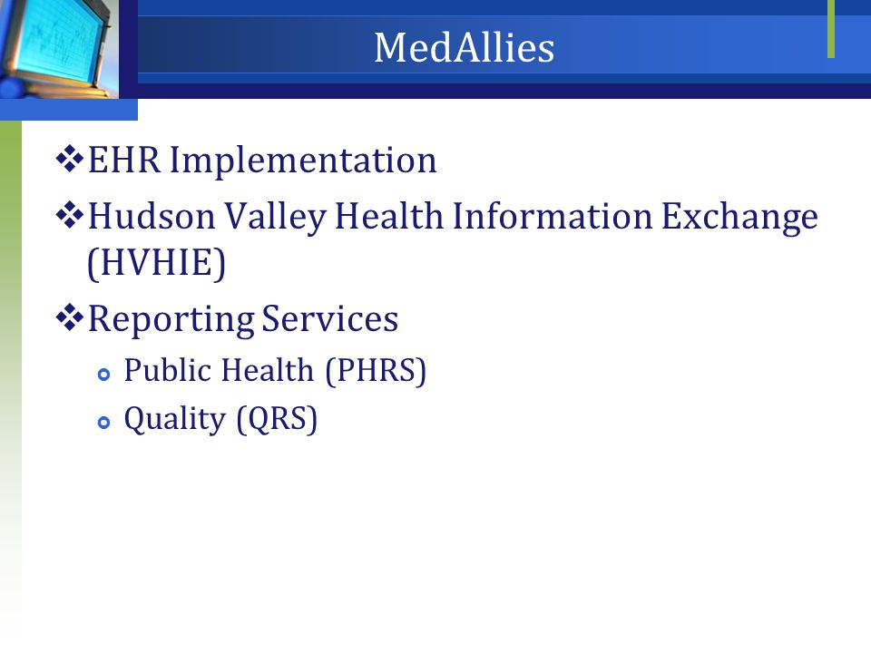 MedAllies  EHR Implementation  Hudson Valley Health Information Exchange (HVHIE)  Reporting Services  Public Health (PHRS)  Quality (QRS)