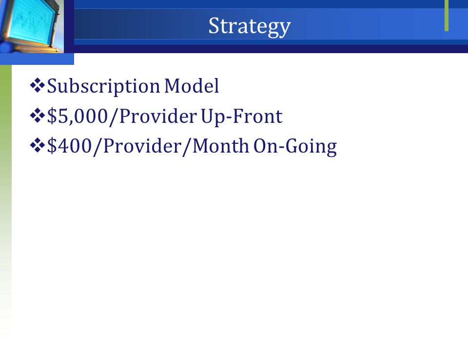 Strategy  Subscription Model  $5,000/Provider Up-Front  $400/Provider/Month On-Going