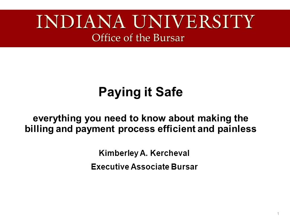 1 Paying it Safe everything you need to know about making the billing and payment process efficient and painless Kimberley A.