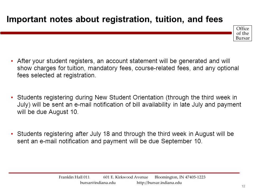12 Important notes about registration, tuition, and fees After your student registers, an account statement will be generated and will show charges for tuition, mandatory fees, course-related fees, and any optional fees selected at registration.
