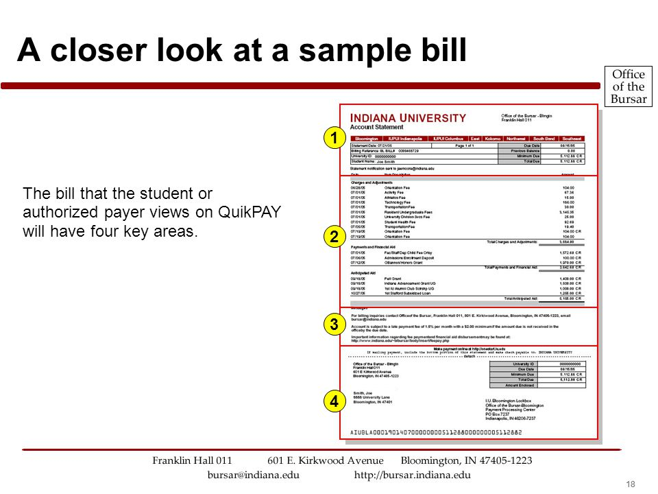 18 A closer look at a sample bill The bill that the student or authorized payer views on QuikPAY will have four key areas. 1 2 3 4