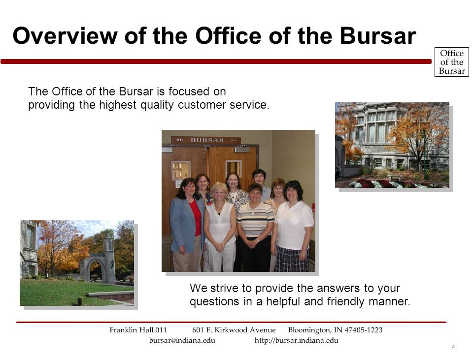 444 Overview of the Office of the Bursar The Office of the Bursar is focused on providing the highest quality customer service. We strive to provide t