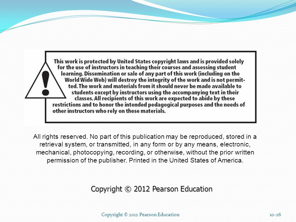 Copyright © 2012 Pearson Education10-26 All rights reserved. No part of this publication may be reproduced, stored in a retrieval system, or transmitt