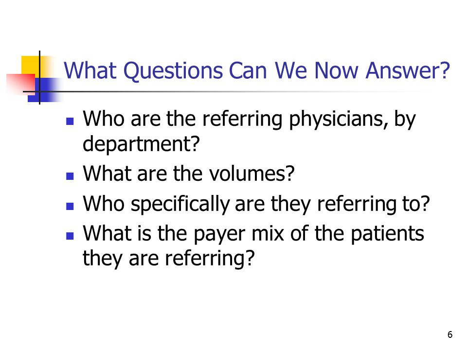 6 What Questions Can We Now Answer. Who are the referring physicians, by department.